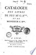 Catalogue des livres de feu Mr  G  A    et de Monsieur C  H