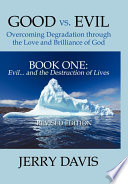 Good Vs. Evil . . . Overcoming Degradation Through the Love and Brilliance of God Book One: Evil . . . and the Destruction of Lives