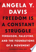 Freedom is a constant struggle : Ferguson, Palestine, and the Foundation of a movement /