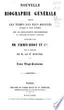 Nouvelle biographie universelle depuis les temps les plus reculés jusqu'à nos jours, avec les renseignements bibliographiques et l'indication des sources à consulter