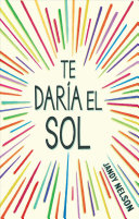 Te Daria El Sol by Jandy Nelson
