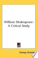 William Shakespeare  a Critical Study