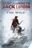 The Secret Journeys of Jack London  Book One  The Wild