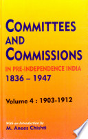 Committees and Commissions in Pre independence India  1836 1947  1903 1912