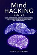 Mind Hacking 3 Libri In 1 Scopri Tutti I Segreti Di Psicologia Nera Manipolazione Mentale Pnl E Tecniche Di Persuasione