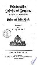 Lebensgeschichte Josephs II. Kaisers der Deutschen oder Rosen auf dessen Grab