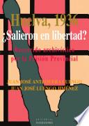 Huelva, 1936. ¿Salieron en libertad? Recorrido archivístico por la Prisión Provincial
