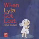 When Lyla Got Lost  and Found
