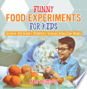 Funny Food Experiments For Kids Science 4th Grade Children S Science Education Books