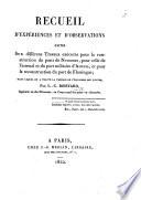 Recueil d'expériences et d'observations faites sur différens travaux exécutés pour la construction du pont de Nemours, pour celle de l'arsenal ... d'Anvers, et pour la reconstruction du port de Flessingue, etc