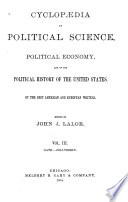 Cyclopaedia of Political Science  Political Economy  and of the Political History of the United States