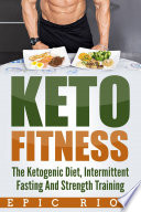 Keto Fitness The Ketogenic Diet Intermittent Fasting And Strength Training