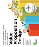 Value Proposition Design  Come creare prodotti e servizi che i clienti desiderano