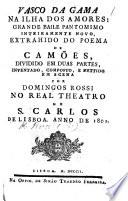 Vasco da Gama na Ilha dos Amores  grande baile pantomimo     extrahido do poema  the Lusiad  de Cam  es  dividido em duas partes  inventado  composto  e mettido em scena por D  Rossi  etc
