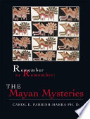 Remember to Remember: The Mayan Mysteries As Told By A Wisdom Teacher Awakening To