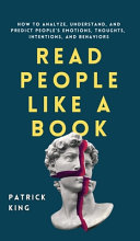 Read People Like a Book: How to Analyze, Understand, and Predict People's Emotions, Thoughts, Intentions, and Behaviors