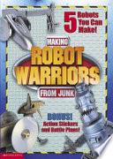 Making Robot Warriors From Junk