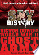 Spy on History  Victor Dowd and the World War II Ghost Army