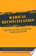 Radical Reconciliation  Beyond Political Pietism and Christian Quietism