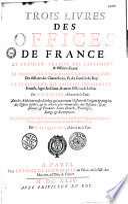 Trois livres des offices de France    par M  E  Girard     le tout v  rifi   par Me Iacques Ioly