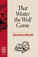 That Winter The Wolf Came : economic catastrophe--feminist, ferocious, and finally celebratory....