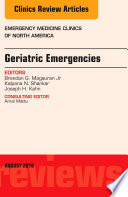Geriatric Emergencies, An Issue Of Emergency Medicine Clinics Of North America, : articles include: recent trends in geriatric emergency...