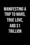 Manifesting A Trip To Mars True Love And 1 Trillion