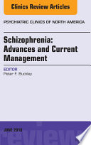 Schizophrenia  Advances and Current Management  An Issue of Psychiatric Clinics of North America