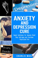 Anxiety And Depression Cure Simple Workbook For Anxiety Relief Stop Worrying And Overcome Depression Fast
