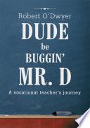 Dude Be Buggin  Mr  D