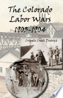 The Colorado Labor Wars  Cripple Creek 1903 1904  A Centennial Commemoration