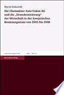 """Die Chemnitzer Auto Union AG und die """"Demokratisierung"""" der Wirtschaft in der Sowjetischen Besatzungszone von 1945 bis 1948"""