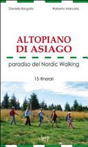 Altopiano di Asiago  Paradiso del Nordic Walking  15 itinerari