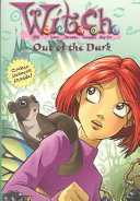 W.I.T.C.H. Chapter Book: Out Of The Dark - Book #8 : ordinary friends with an extraordinary secret: they each...