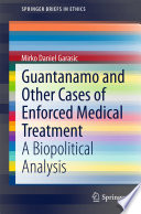 Guantanamo and Other Cases of Enforced Medical Treatment