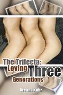 The Trifecta: Loving Three Generations : Erotic Sex Story