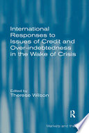 International Responses to Issues of Credit and Over indebtedness in the Wake of Crisis