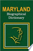 Maryland Biographical Dictionary From Diverse Vocations That Were Either Born
