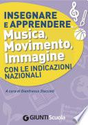Insegnare e Apprendere Musica  Movimento  Immagine con le Indicazioni Nazionali