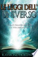LE LEGGI DELL UNIVERSO   Potenti Princ  pi per una Vita Abbondante