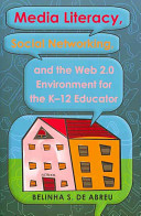 Media Literacy  Social Networking  and the Web 2 0 Environment for the K 12 Educator
