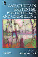 Case Studies in Existential Psychotherapy and Counselling