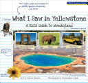 What I Saw in Yellowstone  A Kid s Guide to Wonderland