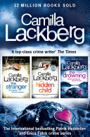 Camilla Lackberg Crime Thrillers 4-6: The Stranger, The Hidden Child, The Drowning Three Thrillers Books 4 5 And