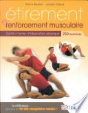 Etirement & renforcement musculaire : santé, forme, préparation physique : 250 exercices d'étirement et de renforcement musculaire : amélioration de la souplesse et développement de la force en douceur