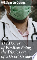 The Doctor Of Pimlico Being The Disclosure Of A Great Crime