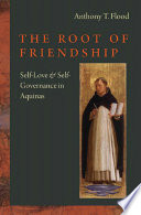 The root of friendship : self-love & self-governance in Aquinas / Anthony T. Flood.