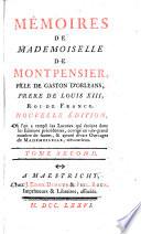 M  moires de mademoiselle de Montpensier  fille de Gaston d Orl  ans  frere de Louis 13  roi de France  Tome premier   huitieme