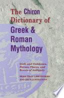 The Chiron Dictionary of Greek   Roman Mythology