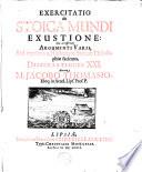 Exercitatio De Stoica Mundi Exustione Cui Accesserunt Argumenti Varii Sed Inprimis Ad Historiam Stoic Philosophiae Facientes Dissertationes Xxi